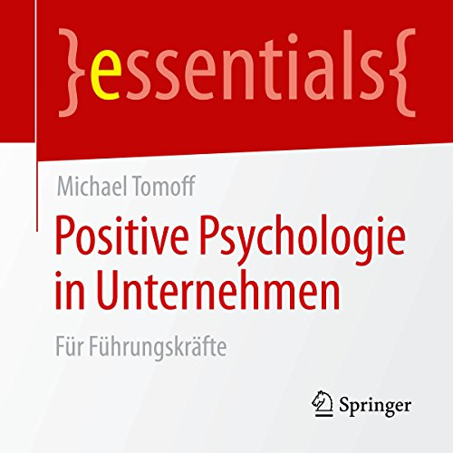 Positive Psychologie in Unternehmen: Für Führungskräfte (essentials) Titelbild