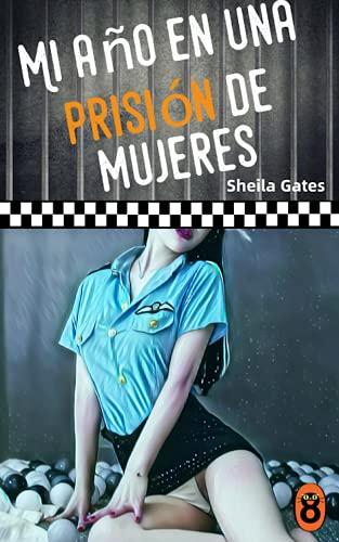 Mi año en una prisión de mujeres 8 de Sheila Gates