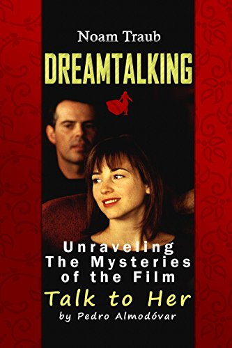 Dreamtalking: Unraveling the Mysteries of the Film Talk to Her (Spanish: Hable con ella) by Filmmaker Pedro Almodóvar (English Edition)