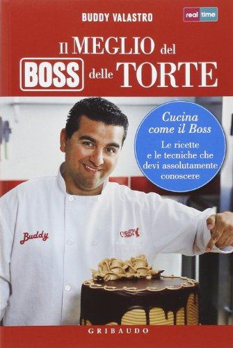 Il meglio del boss delle torte. Cucina come il boss. Le ricette e le tecniche che devi assolutamente conoscere. Ediz. illustrata