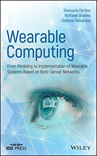 Wearable Computing: From Modeling to Implementation of Wearable Systems based on Body Sensor Networks (IEEE Press) (English Edition)