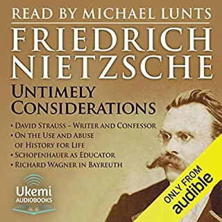 Untimely Considerations                   By:                                                                                                                                 Friedrich Nietzsche                               Narrated by:                                                                                                                                 Michael Lunts                      Length: 12 hrs and 57 mins     4 ratings     Overall 4.8