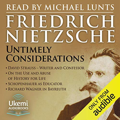 Untimely Considerations                   Written by:                                                                                                                                 Friedrich Nietzsche                               Narrated by:                                                                                                                                 Michael Lunts                      Length: 12 hrs and 57 mins     Not rated yet     Overall 0.0