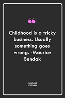 Childhood is a tricky business. Usually, something goes wrong. -Maurice Sendak: Notebook Gift with business Quotes  Notebo...