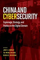 China and Cybersecurity: Espionage, Strategy, and Politics in the Digital Domain