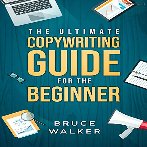 The Ultimate Copywriting Guide for the Beginner: Write Your Way to Freedom cover art