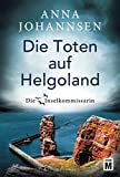 Die Toten auf Helgoland (Die Inselkommissarin, 7) von Anna Johannsen