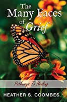 The Many Faces of Grief: Pathways To Healing