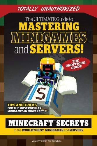 The Ultimate Guide to Mastering Minigames and Servers: Minecraft Secrets to the World's Best Servers and Minigames