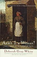 Ar'N't I A Woman?: Female Slaves in the Plantation South