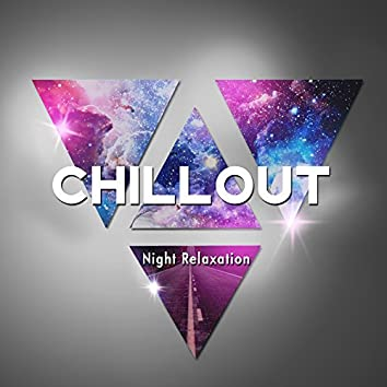 Chillout Night Relaxation – Relaxing Chill Out Music, Sensual Vibes, Ambient, Summer Night Session