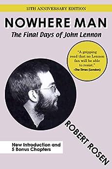 Nowhere Man: The Final Days of John Lennon by [Robert Rosen]