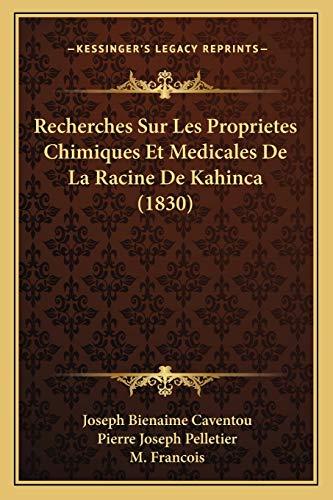 Recherches Sur Les Proprietes Chimiques Et Medicales De La Racine De Kahinca (1830)