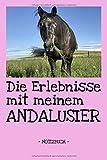 Die Erlebnisse mit meinem Andalusier: Pferde   Reiten   Notizbuch   Tagebuch   Fotobuch   Hobby   Schule   Geschenk   liniert + Fotocollage   ca. DIN A5