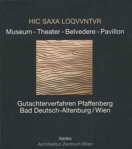 HIC SAXA LOQVVNTVR. Museum - Theater - Belvedere - Pavillon. Gutachterverfahren Pfaffenberg Bad Deutsch-Altenburg / Wien