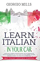 Learn Italian in Your Car: Language Lessons for Beginners and Intermediate with Grammar Rules Used Daily in Italy, Short Stories, Phrases, Words and Practical Exercises. Best Italian Language Learning!