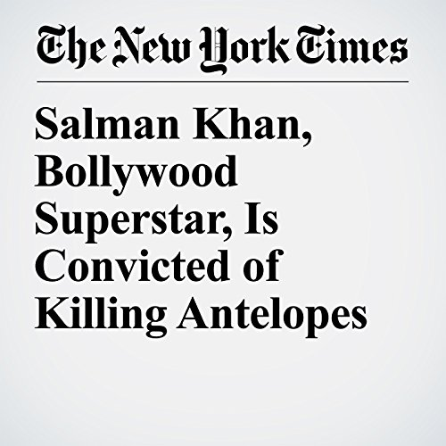 Salman Khan, Bollywood Superstar, Is Convicted of Killing Antelopes copertina