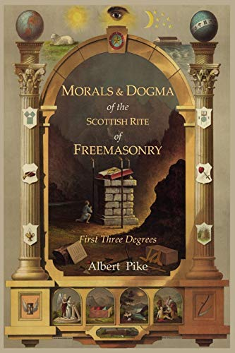 Morals and Dogma of the Ancient and Accepted Scottish Rite of Freemasonry: First Three Degrees