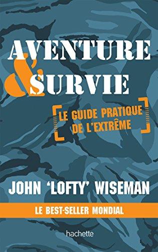 Aventure et survie : le guide pratique de l'extrême