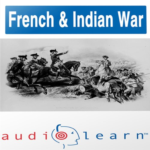 The French and Indian War AudioLearn Study Guide (AudioLearn US History Series) audiobook cover art