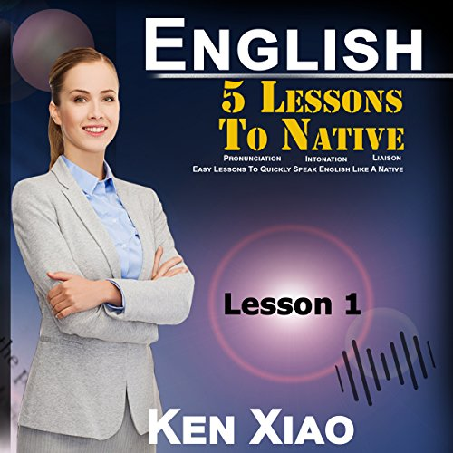English: 5 Lessons to Native Pronunciation, Intonation, Liaison, Easy Lessons to Quickly Speak English Like a Native cover art