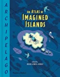 Archipelago: An Atlas of Imagined Islands - Huw Lewis-Jones