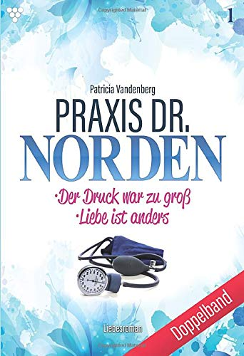 Praxis Dr. Norden Doppelband 1: Der Druck war zu groß & Liebe ist anders