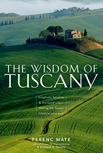 The Wisdom of Tuscany: Simplicity, Security, and the Good Life -  Máté, Ferenc, Paperback