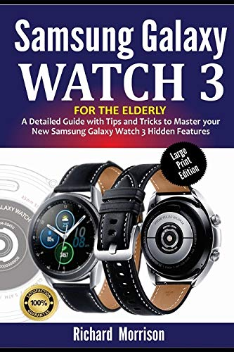 Samsung Galaxy Watch 3 for the Elderly (Large Print Edition): A Detailed Guide with Tips and Tricks to Mastering your New Samsung Galaxy Watch 3 Hidden Features
