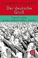 Der deutsche Gruss: Geschichte einer unheilvollen Geste