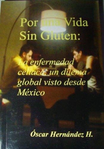 Por una Vida sin Gluten: La Enfermedad Celiaca, un dilema global vista desde México (Spanish Editio