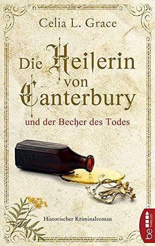 Die Heilerin von Canterbury und der Becher des Todes: Historischer Kriminalroman (Ein Fall für die Ärztin 3)
