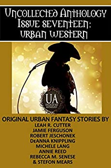 Urban Western: A Collected Uncollected Anthology by [Stefon Mears, Robert Jeschonek, Michele Lang, Rebecca M. Senese, Jamie Ferguson, Leah R. Cutter, Annie Reed, DeAnna Knippling]