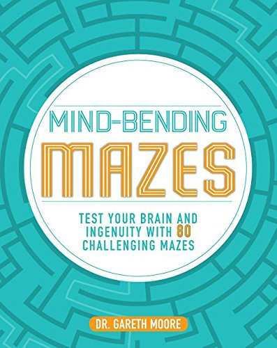 Mind-bending Mazes: Test Your Brain and Ingenuity With 80 Challenging Mazes
