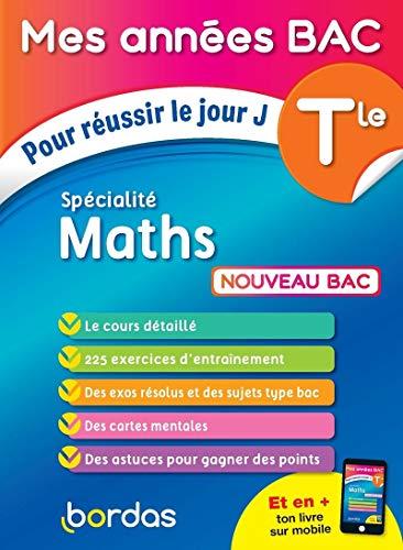 Specialité maths Tle: Pour réussir le jour J (Mes années BAC)