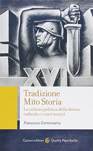 Tradizione, mito, storia. La cultura politica della destra radicale e i suoi teorici