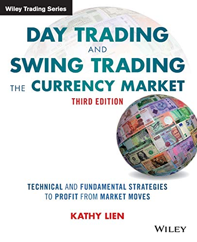 Day Trading and Swing Trading the Currency Market: Technical and Fundamental Strategies to Profit from Market Moves, 3rd Edition (Wiley Trading Series)