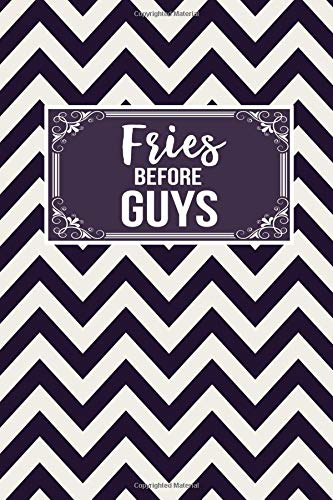 Fries Before Guys: Lined Notebook Journal To Write In