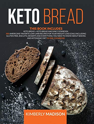 Keto bread: This book includes 300 americans' favorite low carb recipes for your weight loss goals including gluten free, biscuits, desserts and ... baking and ketogenic diet in one cookbook