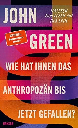 Buchseite und Rezensionen zu 'Wie hat Ihnen das Anthropozän bis jetzt gefallen?' von John Green
