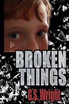 Broken Things: A Sci-Fi Dystopian Novel by [G.S. Wright]