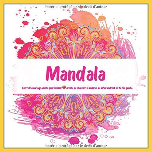 Livre de coloriage adulte pour homme Mandala - Arrête de chercher le bonheur au même endroit où tu l'as perdu.