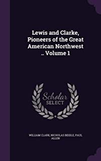 Lewis and Clarke, Pioneers of the Great American Northwest .. Volume 1