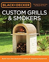 Black & Decker Custom Grills & Smokers: Build Your Own Backyard Cooking & Tailgating Equipment