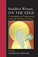 Buddhist Women on the Edge: Contemporary Perspectives from the Western Frontier (Io Series)