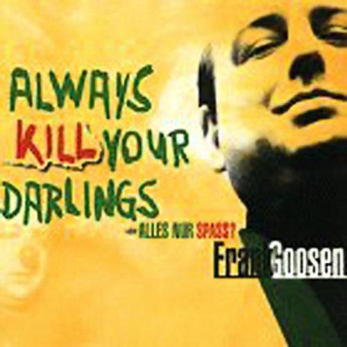 Always Kill Your Darlings oder Alles nur Spass?                   Autor:                                                                                                                                 Frank Goosen                               Sprecher:                                                                                                                                 Frank Goosen                      Spieldauer: 1 Std. und 14 Min.     15 Bewertungen     Gesamt 4,2