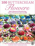 100 Buttercream Flowers: The Complete Step-by-Step Guide to Piping Flowers in Buttercream ...