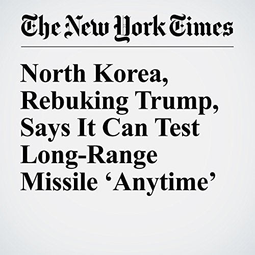 North Korea, Rebuking Trump, Says It Can Test Long-Range Missile 'Anytime' copertina