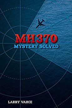 MH370: Mystery Solved by [Larry Vance]