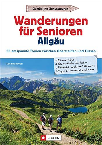 Wanderführer Allgäu: Wanderungen für Senioren Allgäu. 33 entspannte Touren zwischen Oberstaufen und Füssen. Leichte Wanderungen in den Allgäuer Alpen für Senioren. Mit GPS-Tracks zum Download
